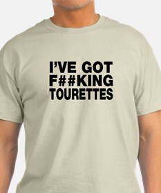 I've got f*king Tourettes T Shirt